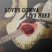 Love's Gonna Live Here by Scott McCollom