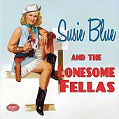 Susie Blue and the Lonesome Fellas by Susie Blue and the Lonesome Fellas