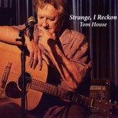 Strange, I Reckon by Tom House