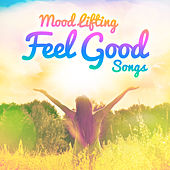 Mood Lifting Feel Good Songs by Various Artists