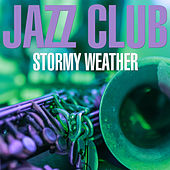 Jazz Club - Stormy Weather by Various Artists