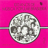 100 Anos de Música Popular Brasileira  Vol: 7 (Ao Vivo) de Various Artists