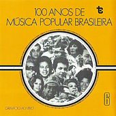100 Anos de Música Popular Brasileira  Vol: 6 (Ao Vivo) by Various Artists