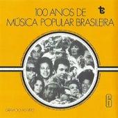 100 Anos de Música Popular Brasileira  Vol: 6 (Ao Vivo) de Various Artists