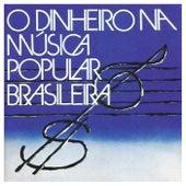O Dinheiro na Música Popular Brasileira von Various Artists