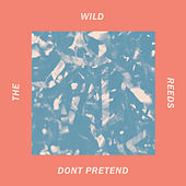 Don't Pretend by The Wild Reeds