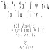 That's Not How You Do That Either: Yet Another Instructional Album For Adults by Jean Grae
