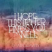 I Hope This Letter Finds You Well by Dear Gravity
