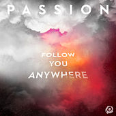 Follow You Anywhere (Live) by Passion