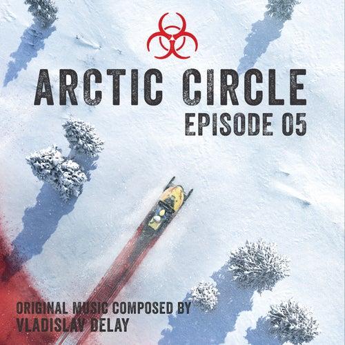 Arctic Circle Episode 5 (Music from the Original Tv Series) de Vladislav Delay