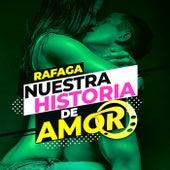 Nuestra Historia De Amor (Single) de Ráfaga