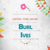 Listen This Music de Burl Ives