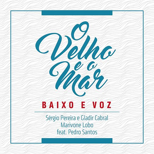 O Velho e o Mar by Baixo e Voz