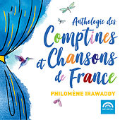 Anthologie des comptines et chansons de France de Philomène Irawaddy
