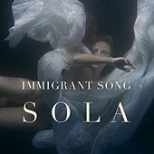 Immigrant Song by Sola