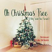 Oh Christmas Tree (I Only Want One Present) [feat. Luke McMaster] by Deep Wave