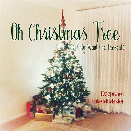 Oh Christmas Tree (I Only Want One Present) [feat. Luke McMaster] di Deep Wave