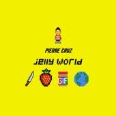 Jelly World by Pierre Cruz