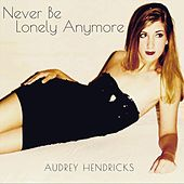 Never Be Lonely Anymore de Audrey Hendricks