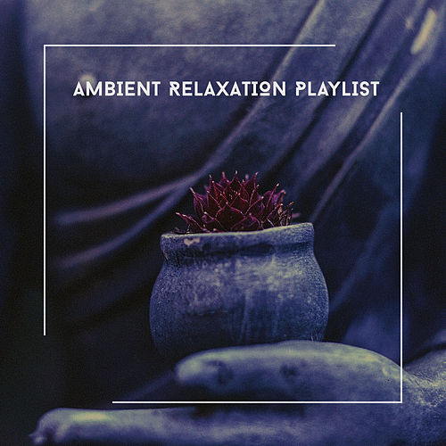 Ambient Relaxation Playlist - Yoga Meditation Wellbeing Soundtrack von Relaxing Chill Out Music