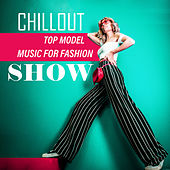 Chillout Top Model Music for Fashion Show von Club Bossa Lounge Players