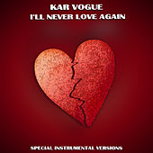 Ill Never Love Again (Special Instrumental Versions) by Kar Vogue