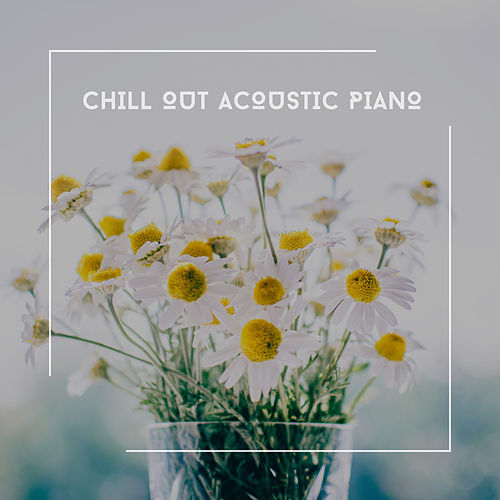 Chill Out Acoustic Piano von Relaxing Chill Out Music