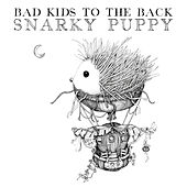 Bad Kids To The Back by Snarky Puppy