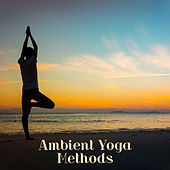 Ambient Yoga Methods – New Age Music to Calm Down von Soothing Sounds