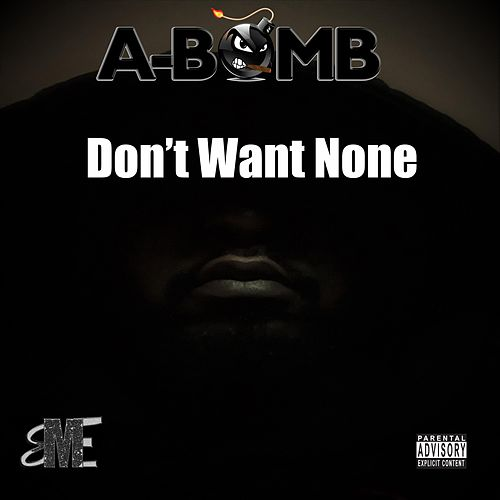 Don't Want None by A-Bomb