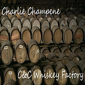 C&C Whiskey Factory by Charlie Champene