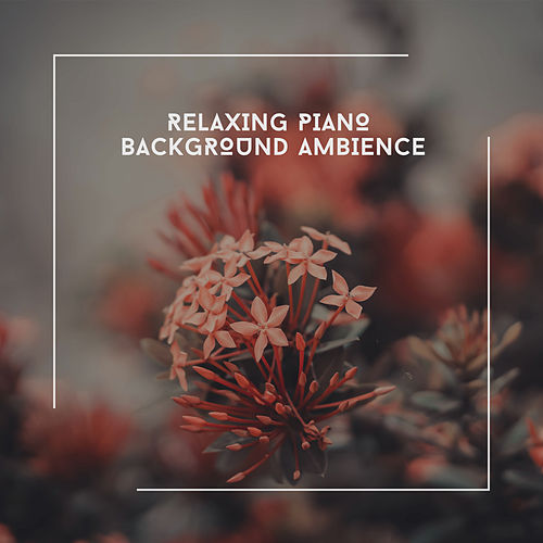 Relaxing Piano Background Ambience von Relaxing Chill Out Music