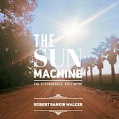 The Sun Machine Is Coming Down de Robert Rankin Walker