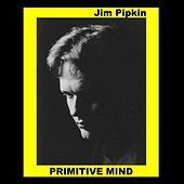 Primitive Mind by Jim Pipkin