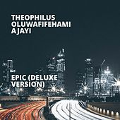 Epic (Deluxe Version) by Theophilus Oluwafifehami Ajayi
