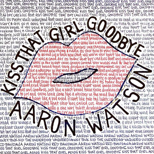 Kiss That Girl Goodbye by Aaron Watson