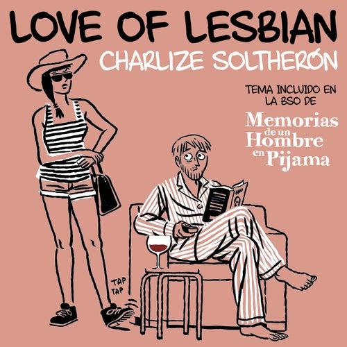 Charlize SolTherón (De 'Memorias de un hombre en pijama') de Love Of Lesbian