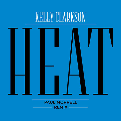 Heat (Paul Morrell Remix) by Kelly Clarkson