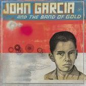 John Garcia And The Band Of Gold by John Garcia