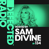 Defected Radio Episode 134 (hosted by Sam Divine) von Various Artists