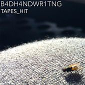 Tapes_hit by B4dH4ndWr1tng
