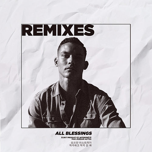 All Blessings - the Remixes by Jordan Astra