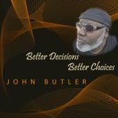Better Decisions Better Choices by John Butler