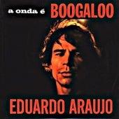 A Onda É Boogaloo de Eduardo Araujo