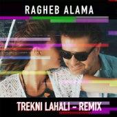 Trekni Lahali (Remix) by Ragheb Alama