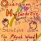 Straight Outta The Psych Ward by The Quantum Hyperdrive