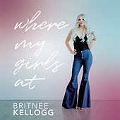 Where My Girls At by Britnee Kellogg