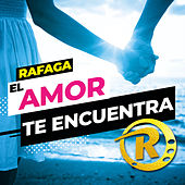 El Amor Te Encuentra (Single) de Ráfaga