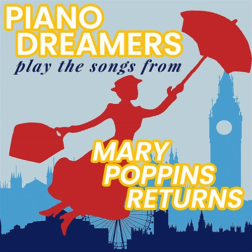 Piano Dreamers Play the Songs from Mary Poppins Returns by Piano Dreamers