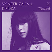 Wayward (Kimbra Remix) by Spencer Zahn